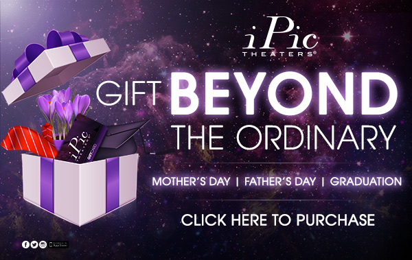 Gift Cards Moms Dads Graduations at iPic Theaters